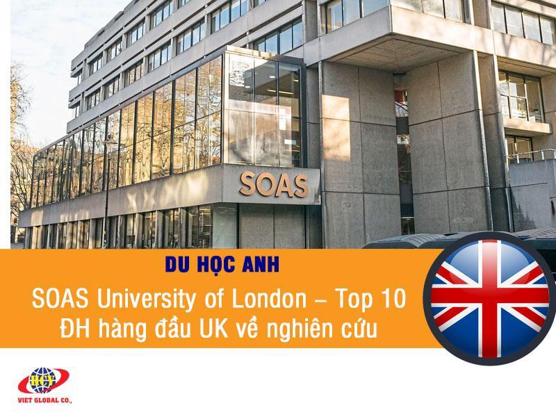 Du học Anh: Ưu đãi và học bổng tại SOAS University of London – Top 10 trường ĐH về nghiên cứu ở Anh